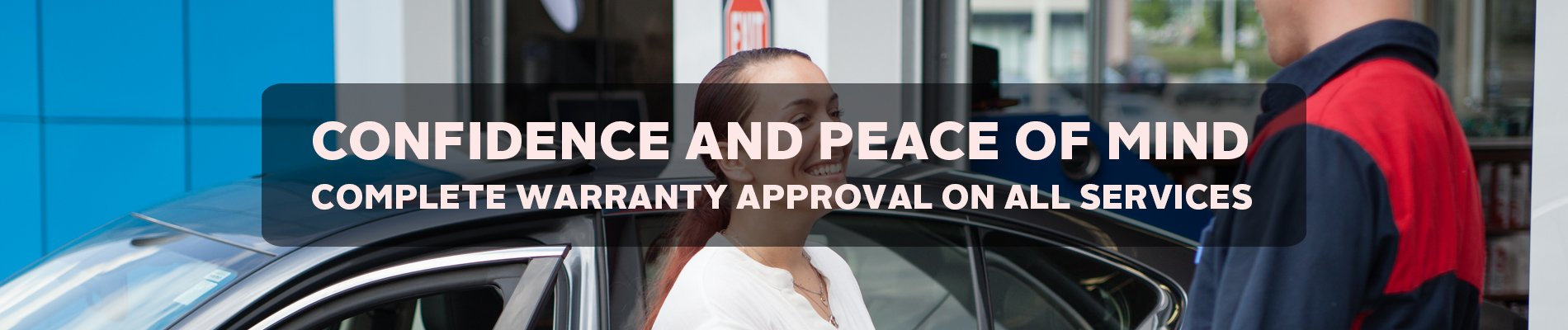 Confidence and peace of mind. Complete warranty approval on all services