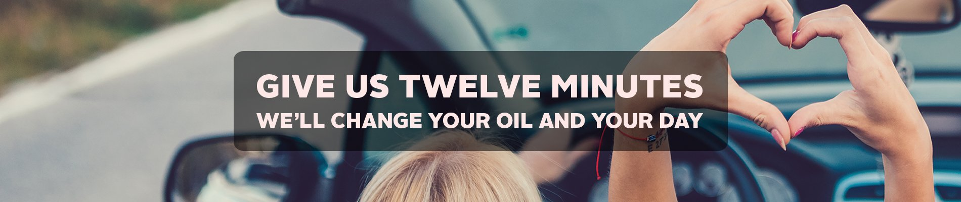 Give us twelve minutes. We'll change your oil and your day